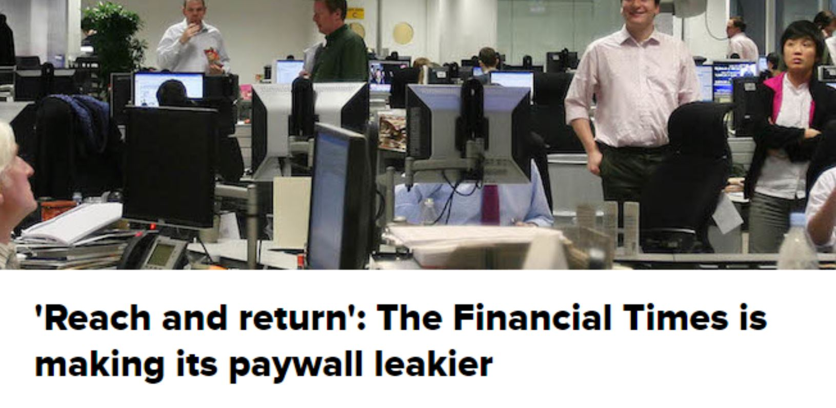 'Reach and return': The Financial Times is making its paywall leakier